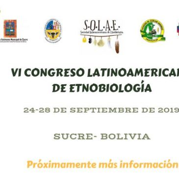 VI Congreso Latinoamericano de Etnobiología del 24 al 28 de septiembre 2019 Sucre – Bolivia